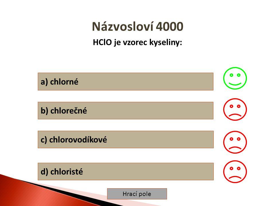Hrací pole Názvosloví 5000 Kyselina fosforečná má vzorec: a) H 4 PO 3 b) HPO 3 c) HPO 4 d) H 2 PO 4
