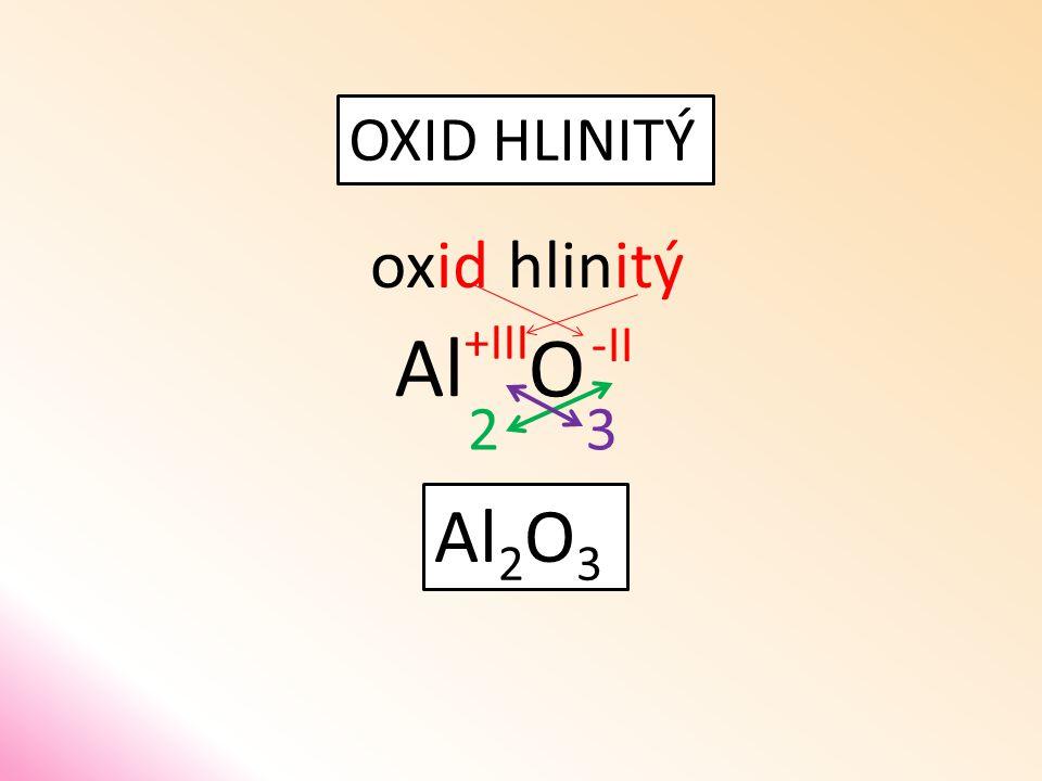 OXID HLINITÝ oxid O hlinitý Al 32 Al 2 O 3 -II +III