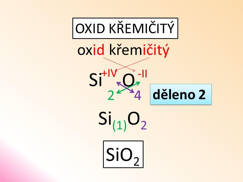OXID KŘEMIČITÝ oxidkřemičitý O Si 42 SiO 2 děleno 2 Si (1) O 2 -II +IV
