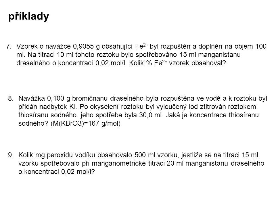 příklady 7.Vzorek o navážce 0,9055 g obsahující Fe 2+ byl rozpuštěn a doplněn na objem 100 ml. Na titraci 10 ml tohoto roztoku bylo spotřebováno 15 ml