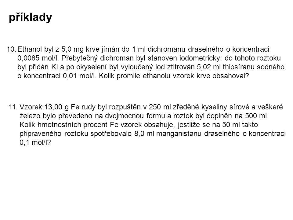 příklady 10.Ethanol byl z 5,0 mg krve jímán do 1 ml dichromanu draselného o koncentraci 0,0085 mol/l. Přebytečný dichroman byl stanoven iodometricky: