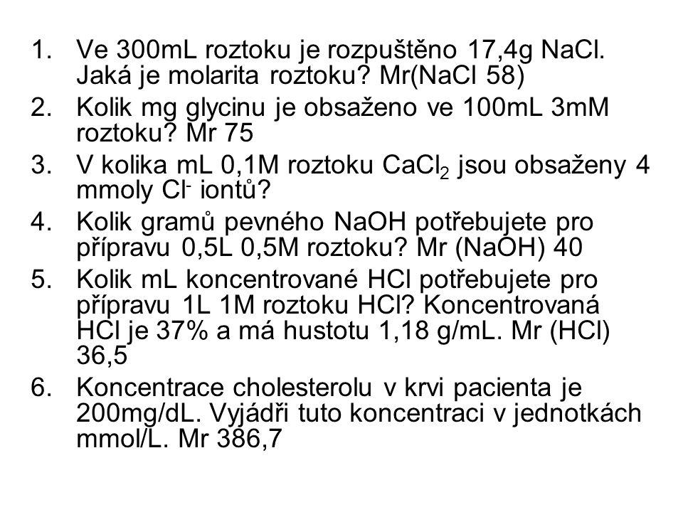 1.Ve 300mL roztoku je rozpuštěno 17,4g NaCl.Jaká je molarita roztoku.
