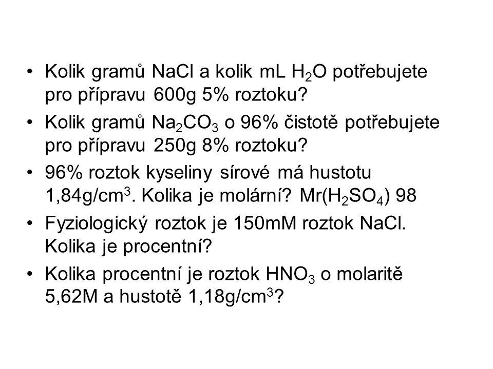 Kolik gramů NaCl a kolik mL H 2 O potřebujete pro přípravu 600g 5% roztoku.