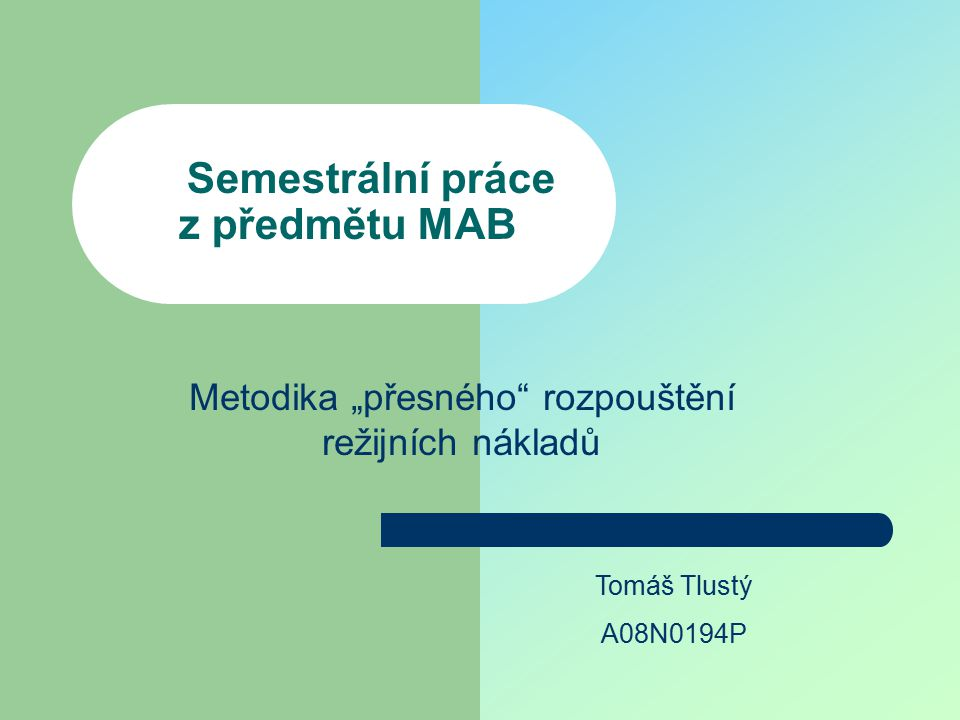"""Semestrální práce z předmětu MAB Tomáš Tlustý A08N0194P Metodika """"přesného rozpouštění režijních nákladů"""