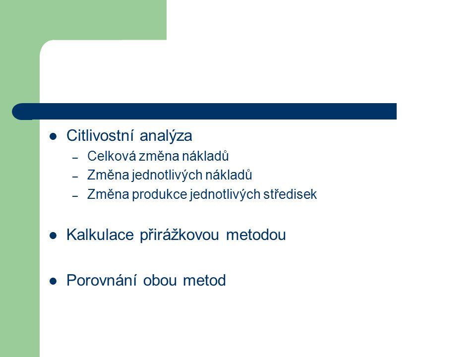 Citlivostní analýza – Celková změna nákladů – Změna jednotlivých nákladů – Změna produkce jednotlivých středisek Kalkulace přirážkovou metodou Porovná