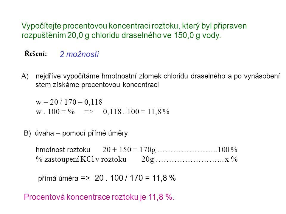 Vypočítejte procentovou koncentraci roztoku, který byl připraven rozpuštěním 20,0 g chloridu draselného ve 150,0 g vody. Řešení: 2 možnosti A)nejdříve