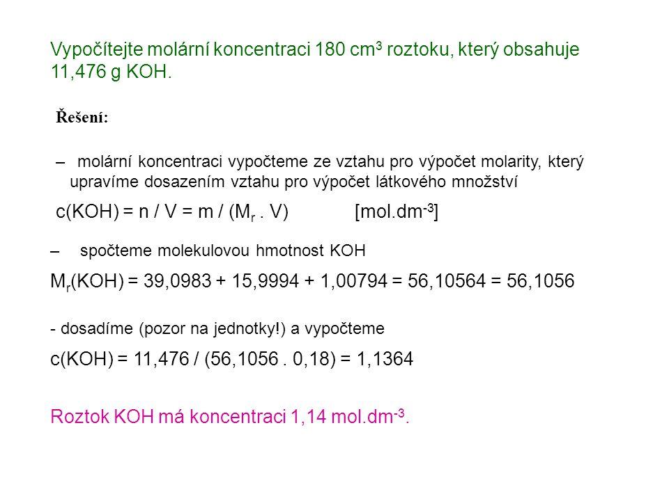 Vypočítejte molární koncentraci 180 cm 3 roztoku, který obsahuje 11,476 g KOH. Řešení: – molární koncentraci vypočteme ze vztahu pro výpočet molarity,