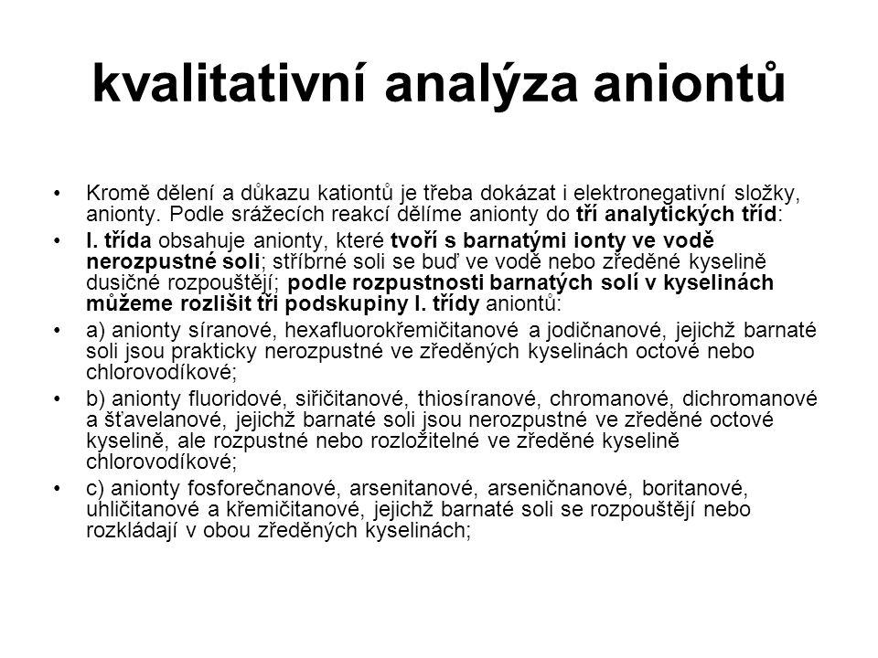 kvalitativní analýza aniontů Kromě dělení a důkazu kationtů je třeba dokázat i elektronegativní složky, anionty. Podle srážecích reakcí dělíme anionty