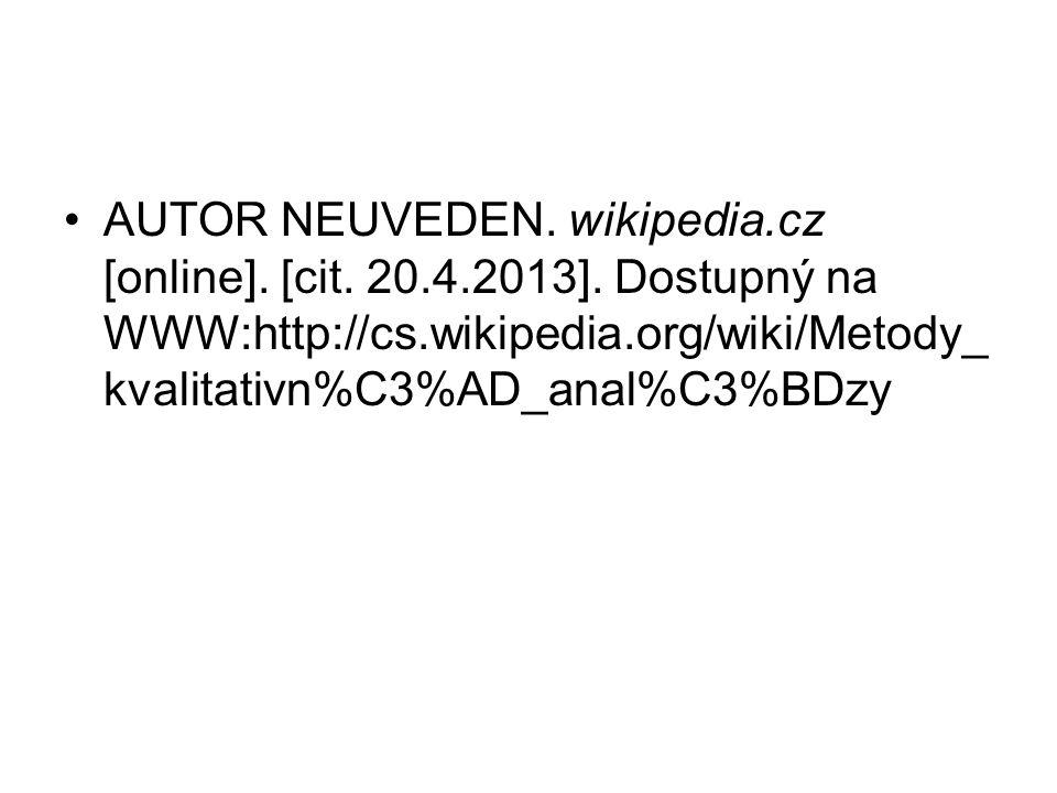AUTOR NEUVEDEN. wikipedia.cz [online]. [cit. 20.4.2013]. Dostupný na WWW:http://cs.wikipedia.org/wiki/Metody_ kvalitativn%C3%AD_anal%C3%BDzy