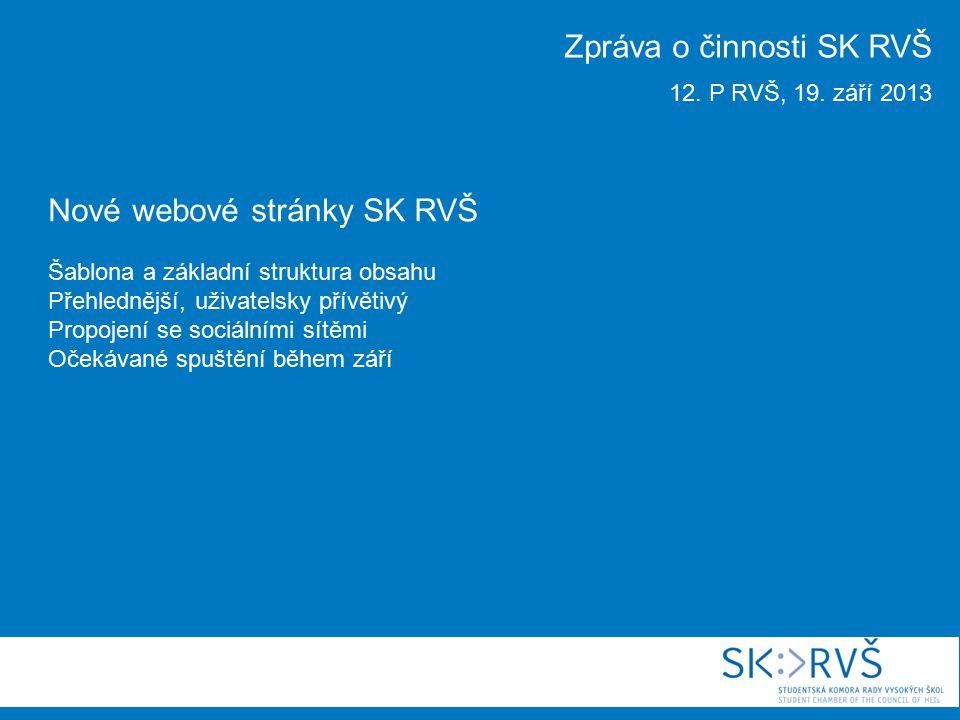 Nové webové stránky SK RVŠ Šablona a základní struktura obsahu Přehlednější, uživatelsky přívětivý Propojení se sociálními sítěmi Očekávané spuštění během září Zpráva o činnosti SK RVŠ 12.