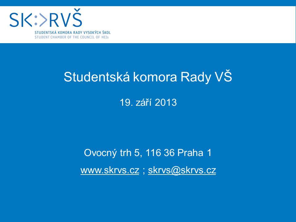 Studentská komora Rady VŠ 19. září 2013 Ovocný trh 5, 116 36 Praha 1 www.skrvs.cz ; skrvs@skrvs.cz