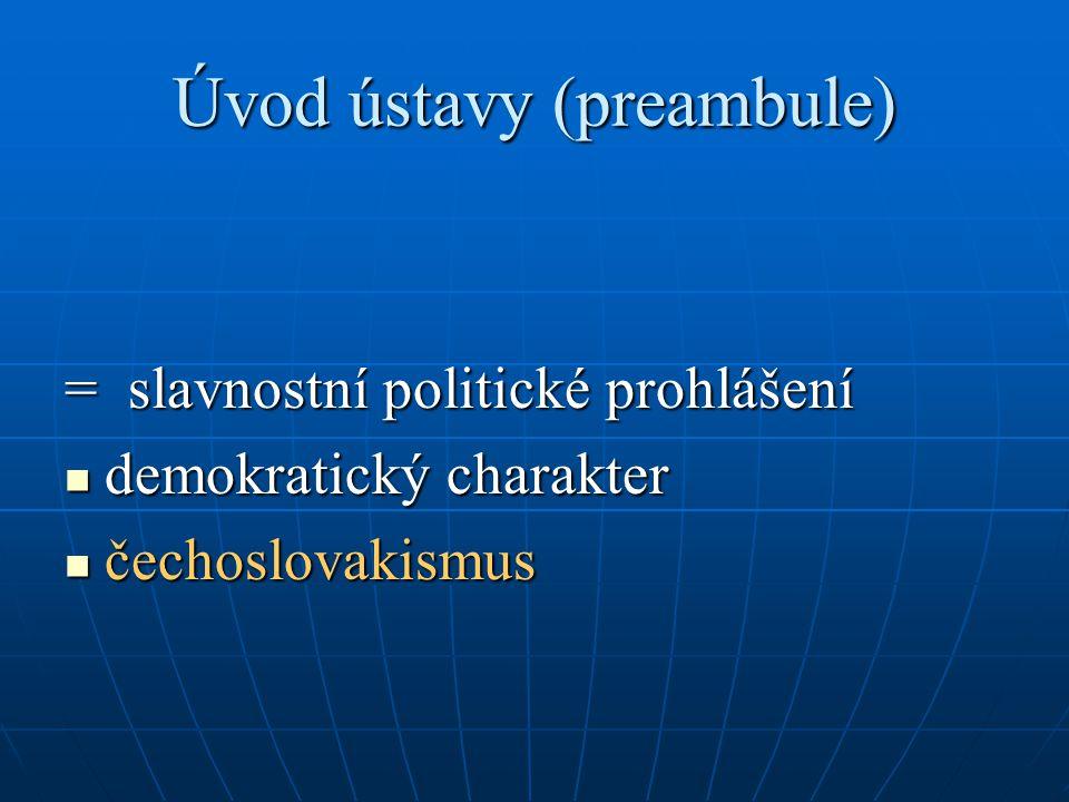 Úvod ústavy (preambule) = slavnostní politické prohlášení demokratický charakter demokratický charakter čechoslovakismus čechoslovakismus