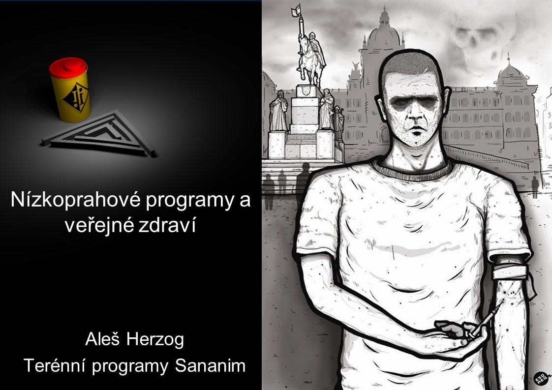 Nízkoprahové programy a veřejné zdraví Aleš Herzog Terénní programy Sananim