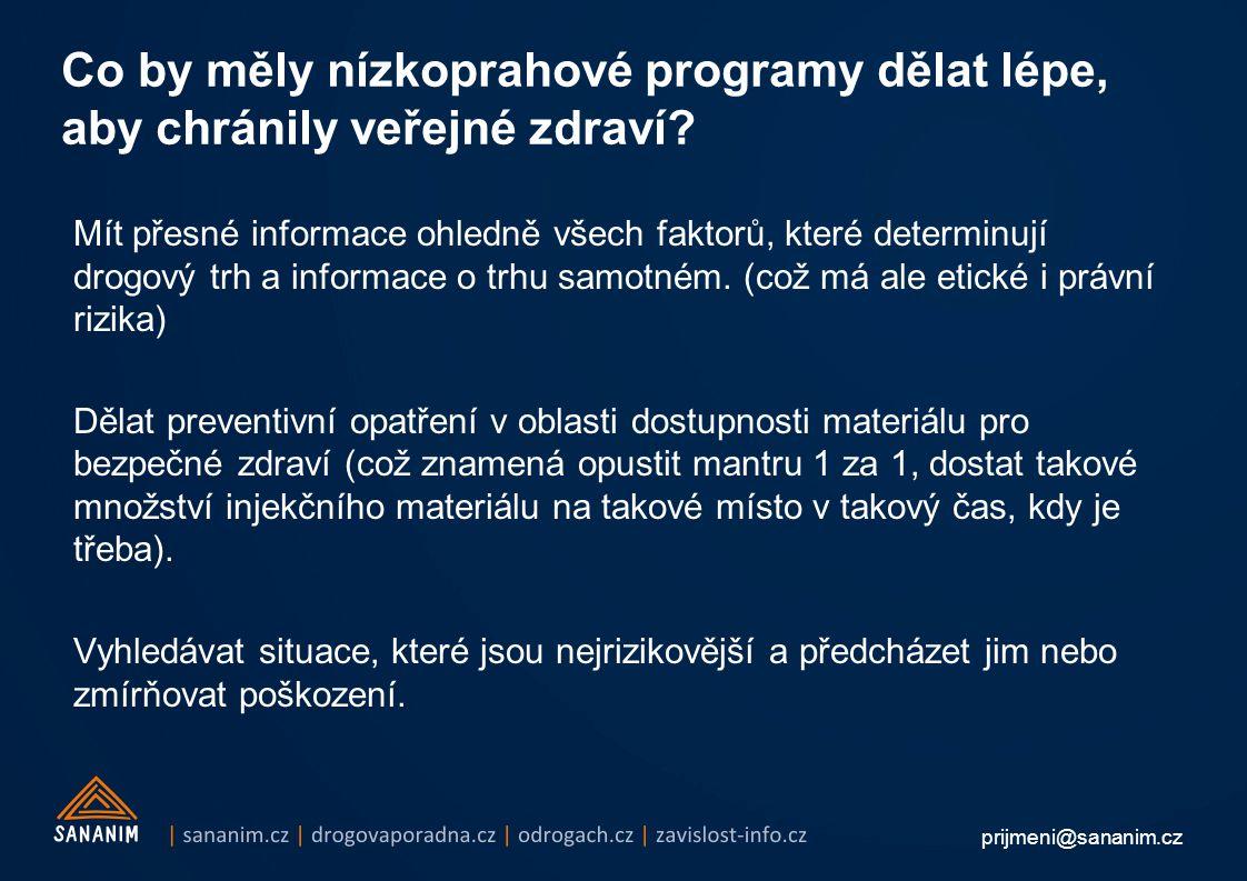prijmeni@sananim.cz Co by měly nízkoprahové programy dělat lépe, aby chránily veřejné zdraví? Mít přesné informace ohledně všech faktorů, které determ