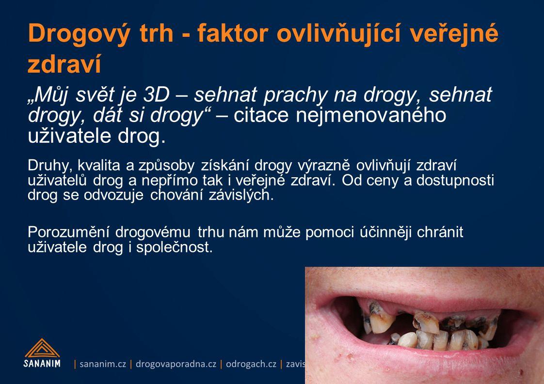 """""""Můj svět je 3D – sehnat prachy na drogy, sehnat drogy, dát si drogy"""" – citace nejmenovaného uživatele drog. Druhy, kvalita a způsoby získání drogy vý"""