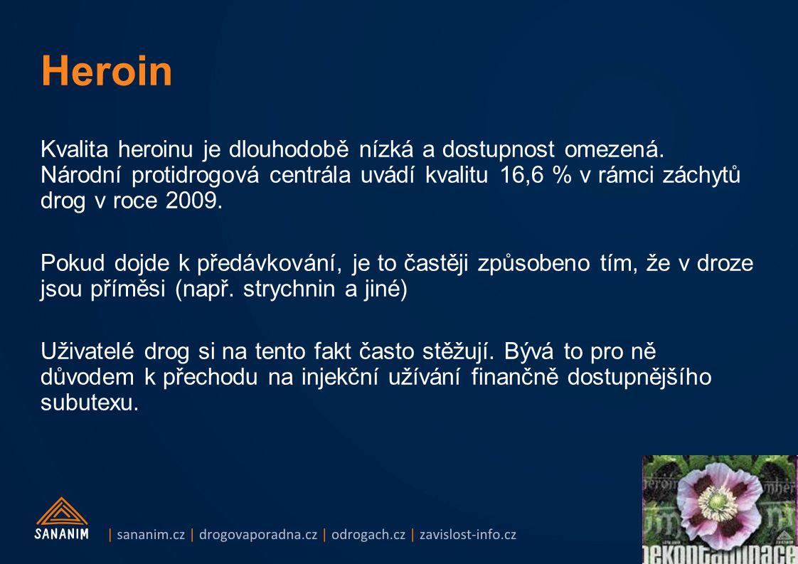 Kvalita heroinu je dlouhodobě nízká a dostupnost omezená. Národní protidrogová centrála uvádí kvalitu 16,6 % v rámci záchytů drog v roce 2009. Pokud d