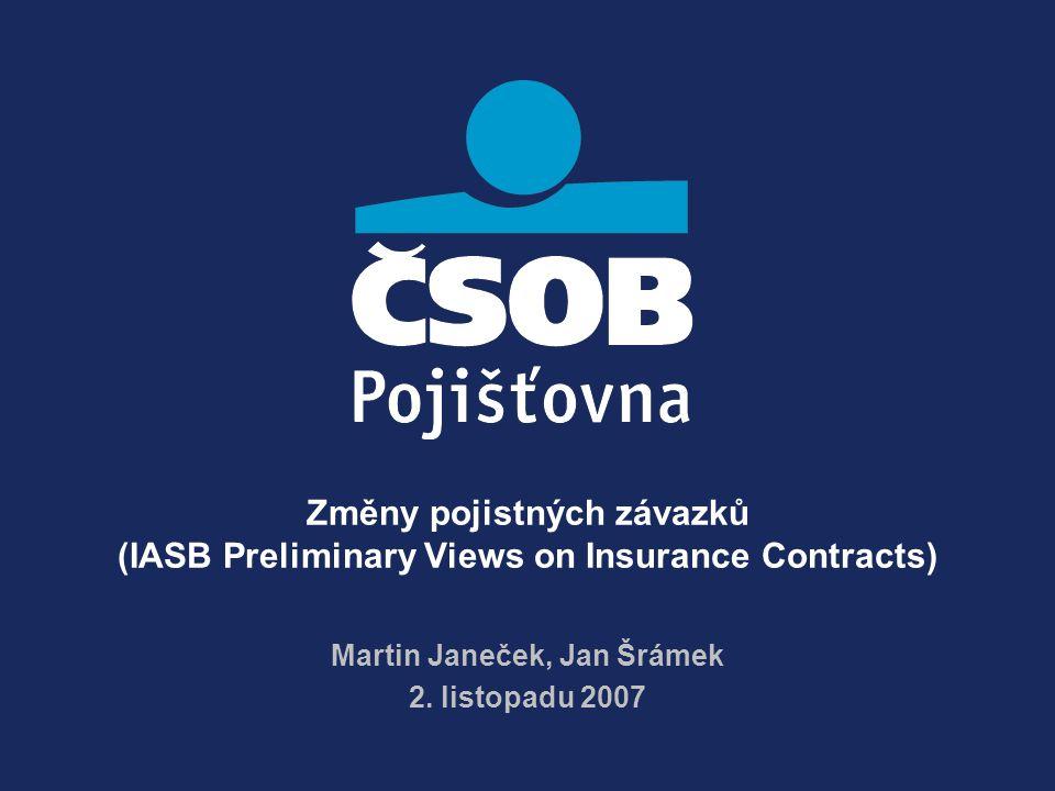 Změny pojistných závazků (IASB Preliminary Views on Insurance Contracts) Martin Janeček, Jan Šrámek 2.