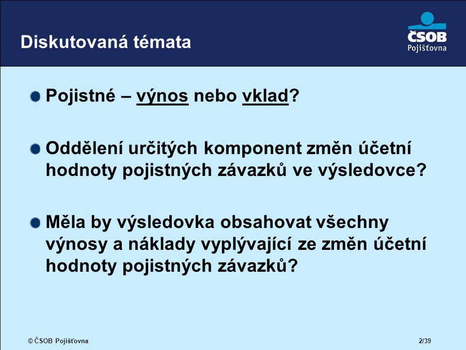 © ČSOB Pojišťovna 2/39 Diskutovaná témata Pojistné – výnos nebo vklad.