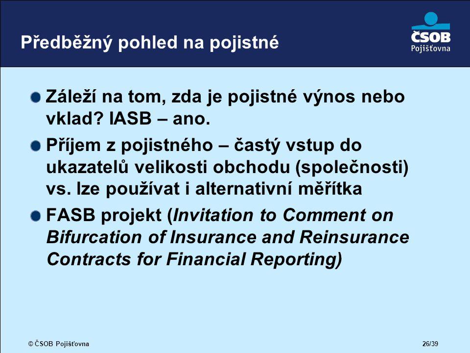 © ČSOB Pojišťovna 26/39 Předběžný pohled na pojistné Záleží na tom, zda je pojistné výnos nebo vklad.