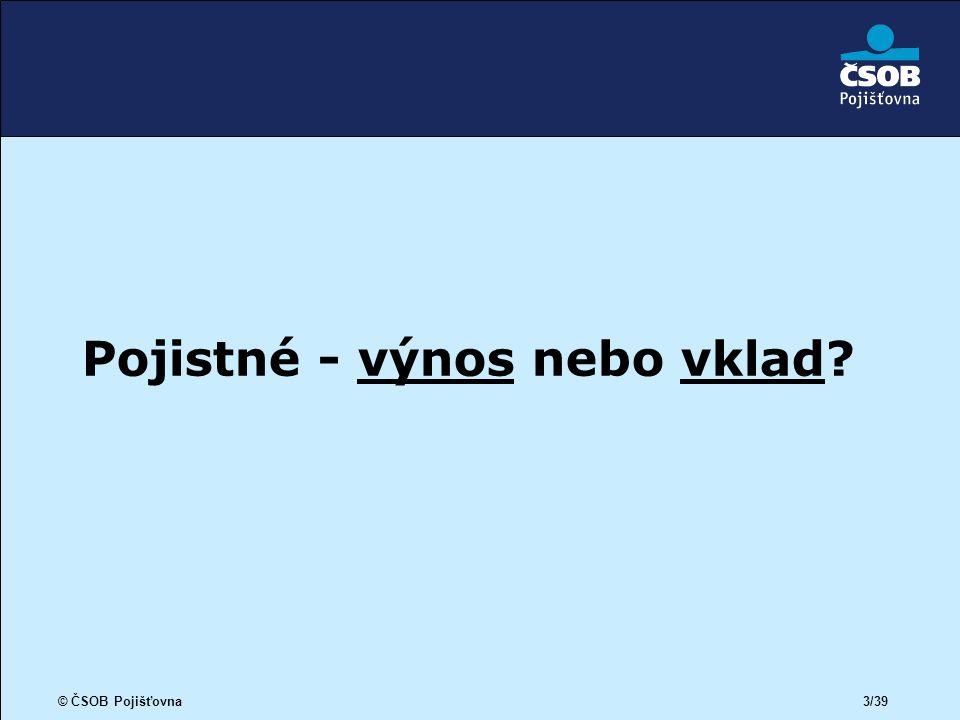 © ČSOB Pojišťovna 3/39 Pojistné - výnos nebo vklad