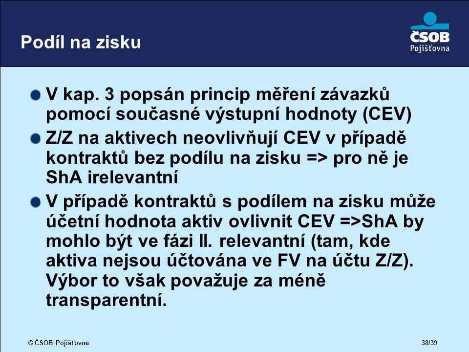 © ČSOB Pojišťovna 38/39 Podíl na zisku V kap.