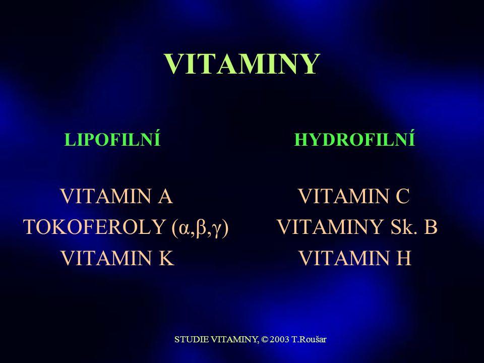 STUDIE VITAMINY, © 2003 T.Roušar VITAMINY  jen některé skladovány v těle  dostatečný stálý přívod potravou do organismu  podílejí se na řadě dějů v