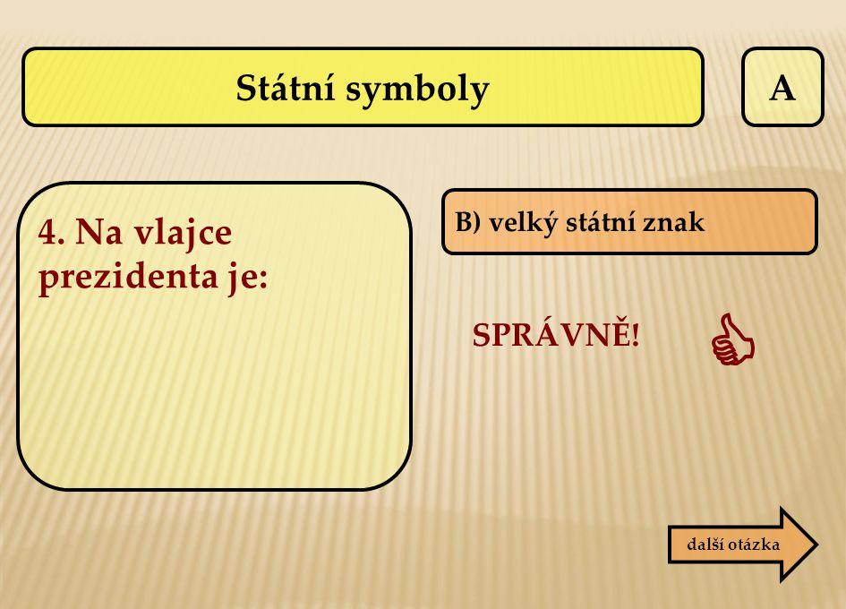 A B) velký státní znak SPRÁVNĚ!  další otázka Státní symboly 4. Na vlajce prezidenta je: