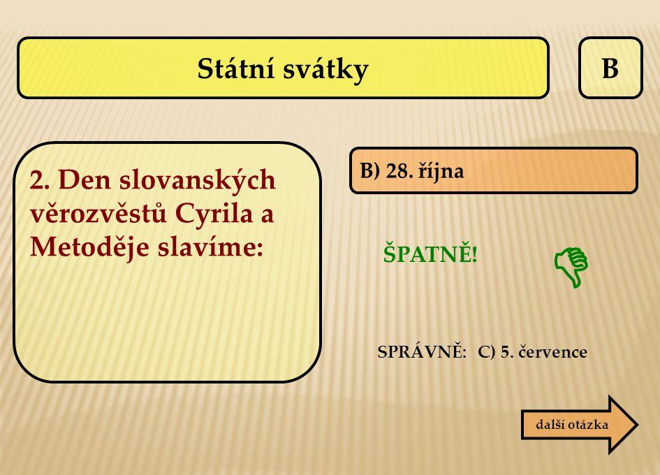 B B) 28. října ŠPATNĚ! SPRÁVNĚ: C) 5. července  další otázka Státní svátky 2. Den slovanských věrozvěstů Cyrila a Metoděje slavíme: