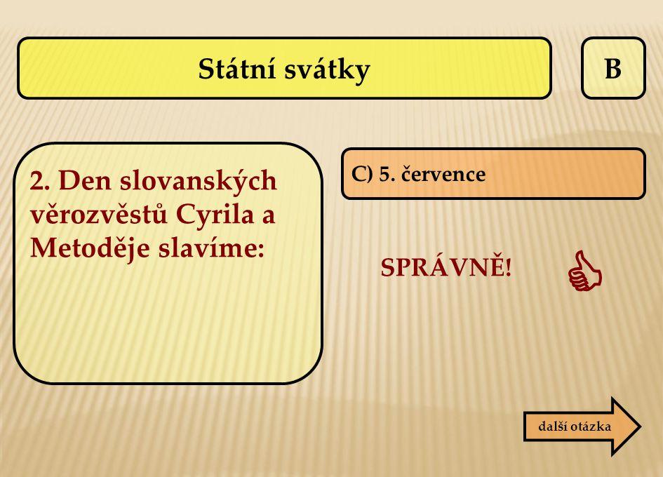 B C) 5. července SPRÁVNĚ!  další otázka Státní svátky 2. Den slovanských věrozvěstů Cyrila a Metoděje slavíme: