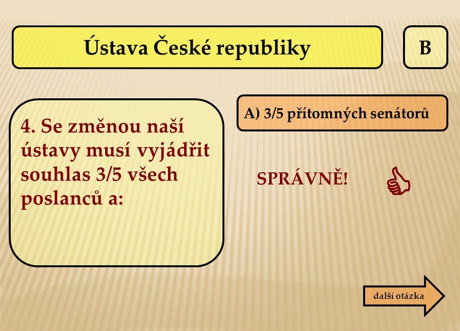 B SPRÁVNĚ!  další otázka A) 3/5 přítomných senátorů Ústava České republiky 4. Se změnou naší ústavy musí vyjádřit souhlas 3/5 všech poslanců a: