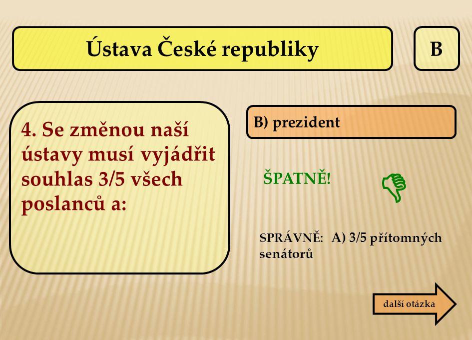 B B) prezident SPRÁVNĚ: A) 3/5 přítomných senátorů ŠPATNĚ! další otázka  Ústava České republiky 4. Se změnou naší ústavy musí vyjádřit souhlas 3/5 vš