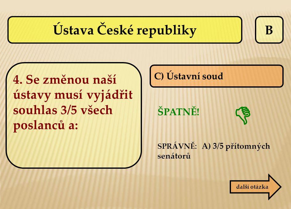 B C) Ústavní soud ŠPATNĚ! SPRÁVNĚ: A) 3/5 přítomných senátorů další otázka  Ústava České republiky 4. Se změnou naší ústavy musí vyjádřit souhlas 3/5