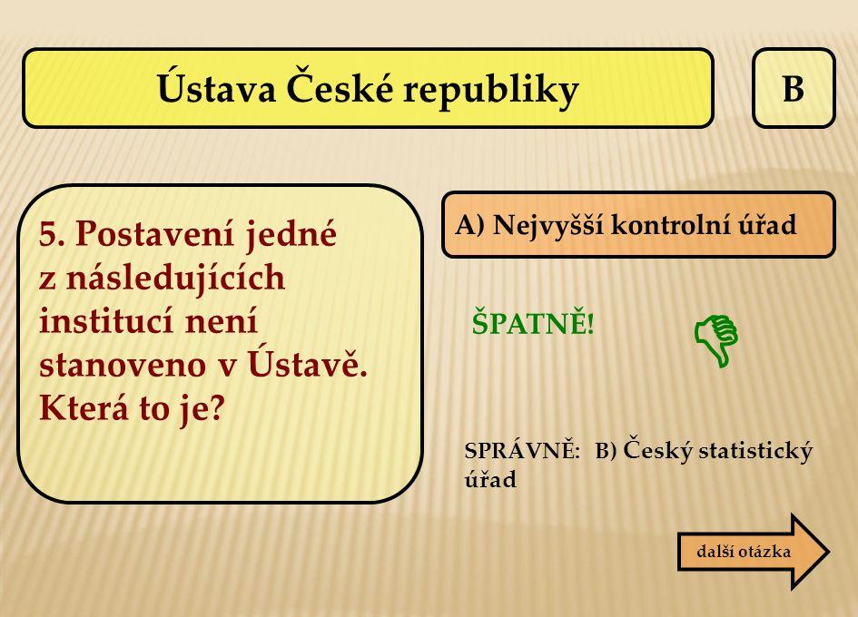 B A) Nejvyšší kontrolní úřad ŠPATNĚ!  další otázka SPRÁVNĚ: B) Český statistický úřad Ústava České republiky 5. Postavení jedné z následujících insti