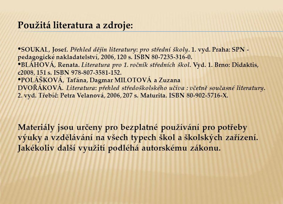 Použitá literatura a zdroje: SOUKAL, Josef. Přehled dějin literatury: pro střední školy. 1. vyd. Praha: SPN - pedagogické nakladatelství, 2006, 120 s.