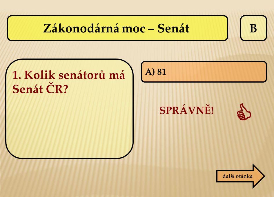 B SPRÁVNĚ!  další otázka A) 81 Zákonodárná moc – Senát 1. Kolik senátorů má Senát ČR?