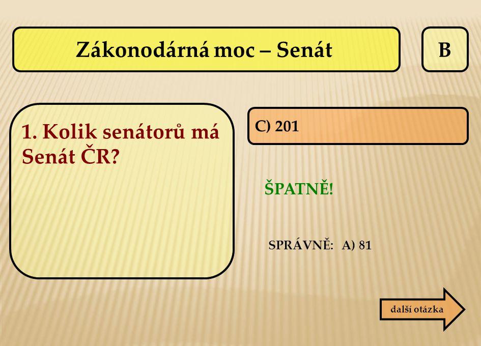 B C) 201 ŠPATNĚ! další otázka SPRÁVNĚ: A) 81 Zákonodárná moc – Senát 1. Kolik senátorů má Senát ČR?