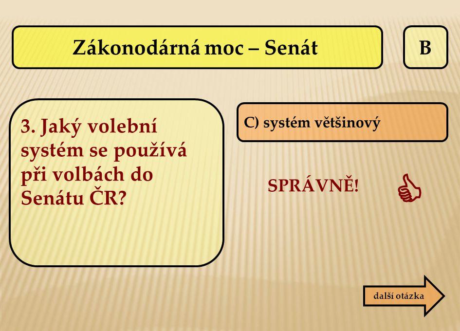 B C) systém většinový SPRÁVNĚ!  další otázka Zákonodárná moc – Senát 3. Jaký volební systém se používá při volbách do Senátu ČR?