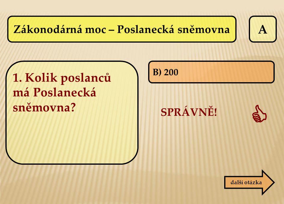 A B) 200 SPRÁVNĚ!  další otázka Zákonodárná moc – Poslanecká sněmovna 1. Kolik poslanců má Poslanecká sněmovna?