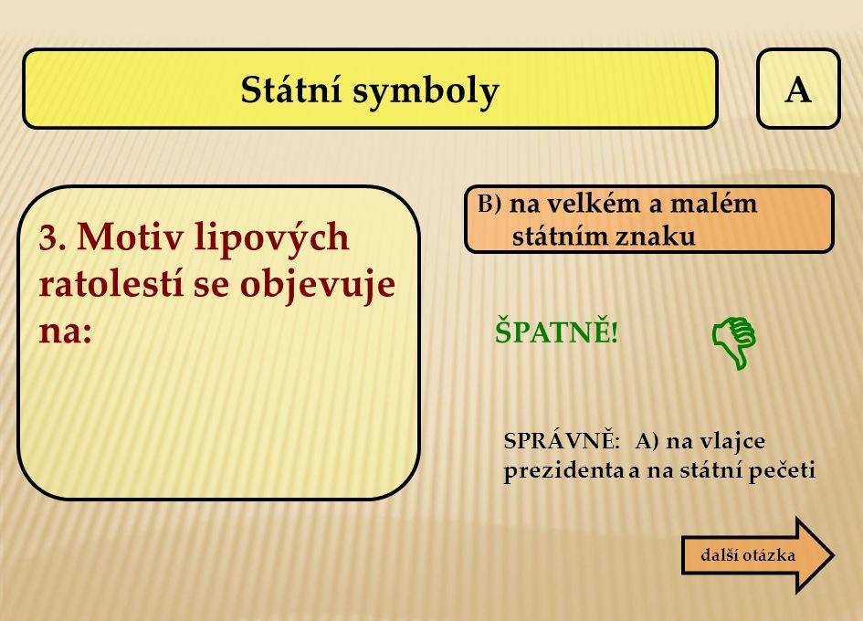 A B) na velkém a malém státním znaku ŠPATNĚ! SPRÁVNĚ: A) na vlajce prezidenta a na státní pečeti další otázka  Státní symboly 3. Motiv lipových ratol