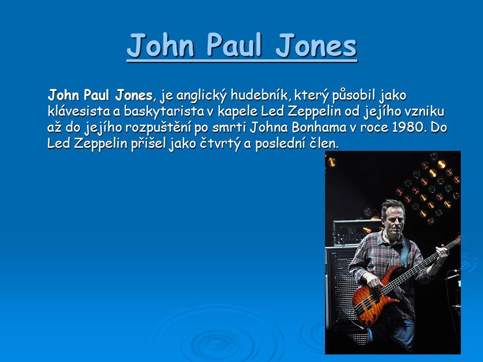 John Paul Jones John Paul Jones, je anglický hudebník, který působil jako klávesista a baskytarista v kapele Led Zeppelin od jejího vzniku až do jejího rozpuštění po smrti Johna Bonhama v roce 1980.