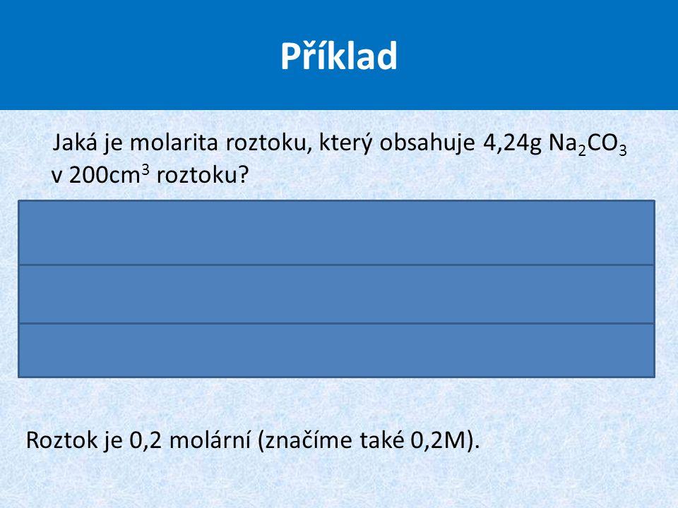 Jaká je molarita roztoku, který obsahuje 4,24g Na 2 CO 3 v 200cm 3 roztoku.