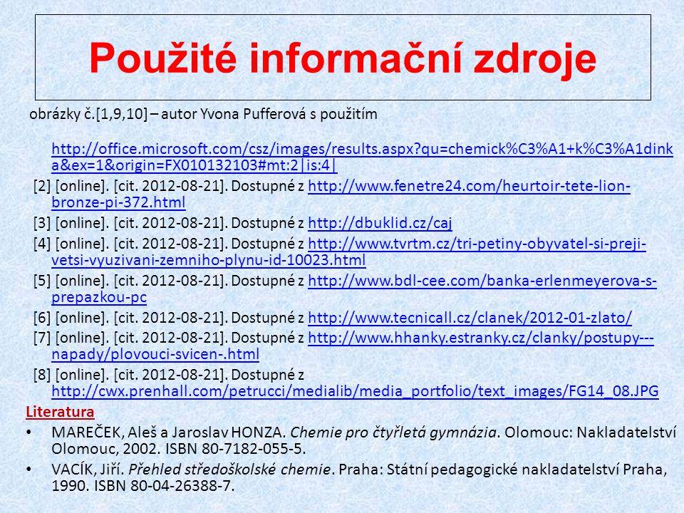 Použité informační zdroje obrázky č.[1,9,10] – autor Yvona Pufferová s použitím http://office.microsoft.com/csz/images/results.aspx?qu=chemick%C3%A1+k