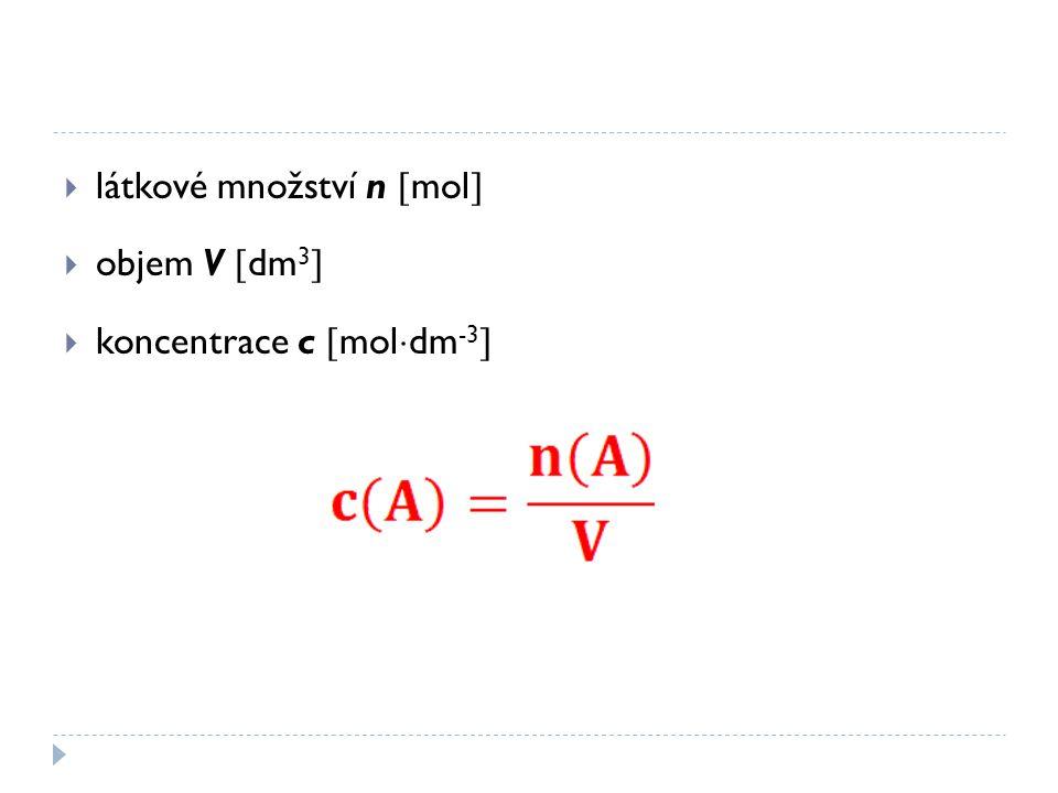  látkové množství n  mol   objem V  dm 3   koncentrace c  mol  dm -3 