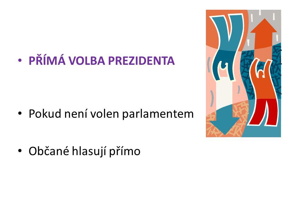 PŘÍMÁ VOLBA PREZIDENTA Pokud není volen parlamentem Občané hlasují přímo