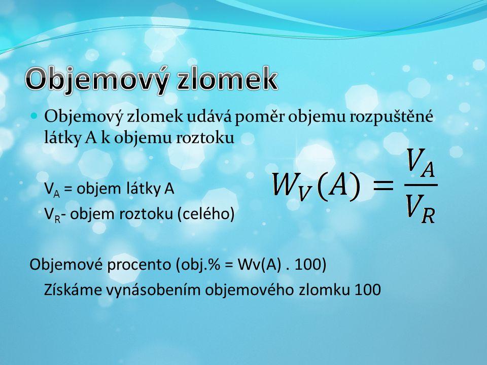 Objemový zlomek udává poměr objemu rozpuštěné látky A k objemu roztoku V A = objem látky A V R - objem roztoku (celého) Objemové procento (obj.% = Wv(