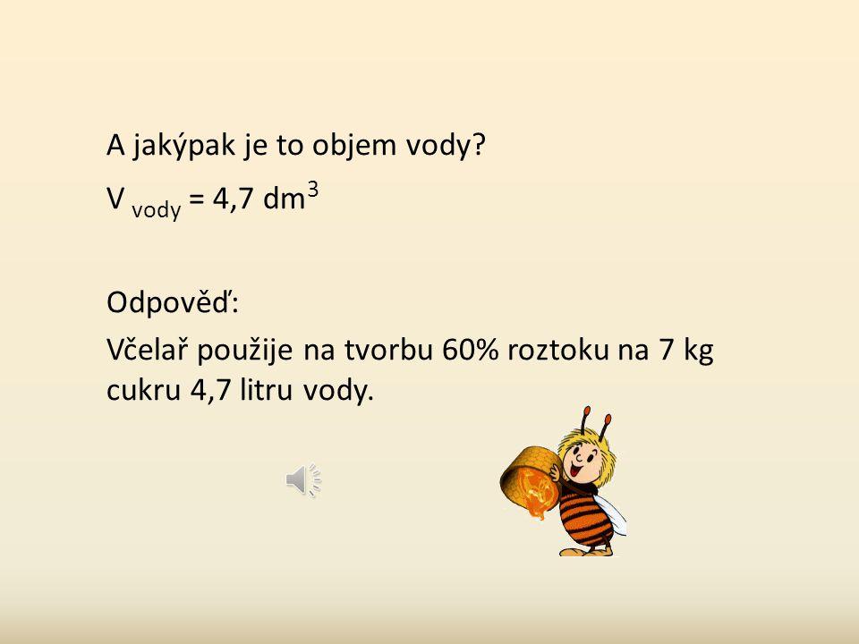 m vody = m roztoku ̶ m cukru m vody = 11,7 ̶ 7 m roztoku = m cukru / w cukru m roztoku = 7 ÷ 0,6 m roztoku = 11,7 kg m vody = 4,7 kg