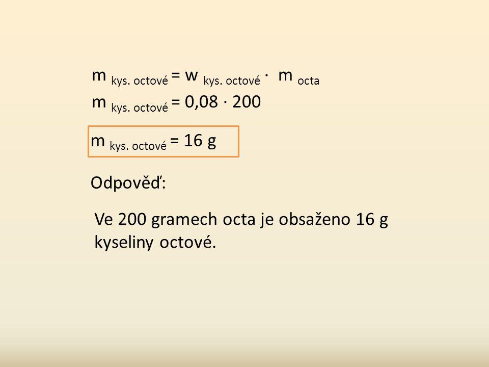 Kolikgramů kyseliny octové w = m octa kys. octová m 200 gramech8% octa .