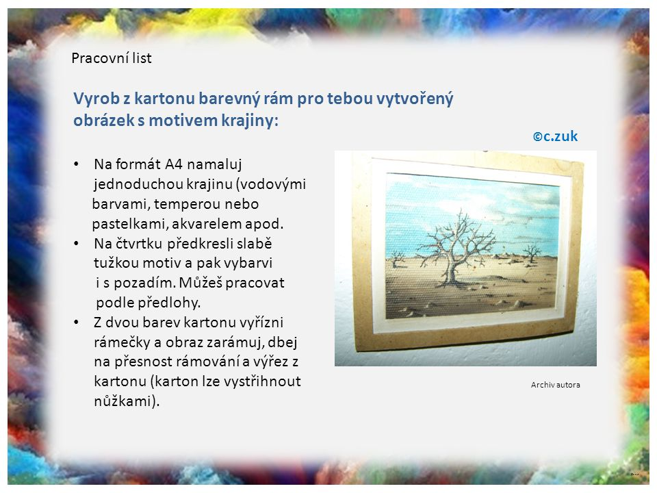 ©c.zuk Pracovní list Vyrob z kartonu barevný rám pro tebou vytvořený obrázek s motivem krajiny: Na formát A4 namaluj jednoduchou krajinu (vodovými bar