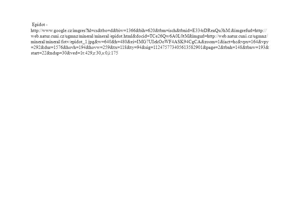 Epidot - http://www.google.cz/imgres?hl=cs&tbo=d&biw=1366&bih=620&tbm=isch&tbnid=E334rDReaQu3hM:&imgrefurl=http:// web.natur.cuni.cz/ugmnz/mineral/min