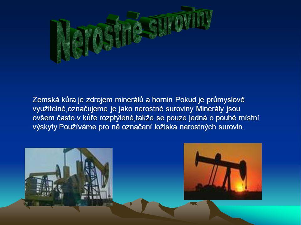 Zemská kůra je zdrojem minerálů a hornin Pokud je průmyslově využitelné,označujeme je jako nerostné suroviny Minerály jsou ovšem často v kůře rozptýle
